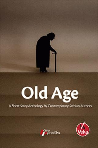 old age a short story anthology by contemporary serbian authors