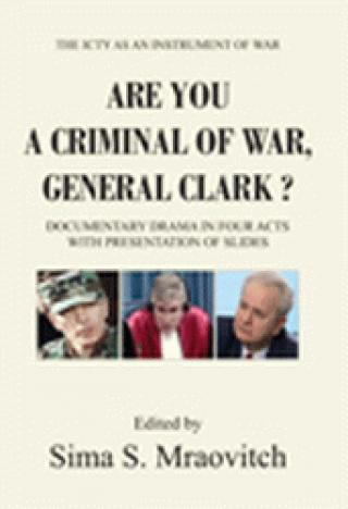 are you a criminal of war general clark