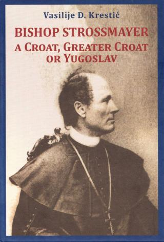 bishop strossmayer, a croat, greater croat or yugoslav